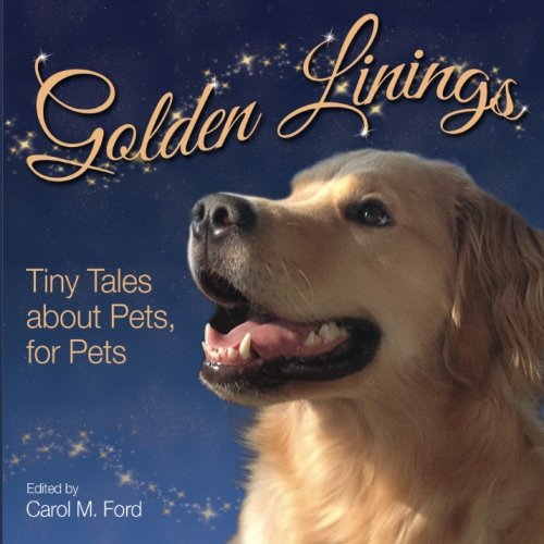 Golden Linings: Tiny Tales About Pets for Pets