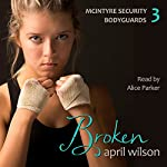 Broken: McIntyre Security Bodyguard Series, Book 3 | April Wilson