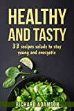 HEALTHY AND TASTY: 33 recipes salads to stay young and energetic
