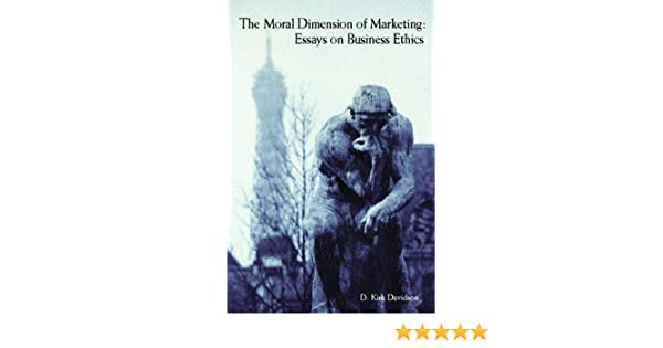 Amazoncom The Moral Dimension Of Marketing Essays On Business  Amazoncom The Moral Dimension Of Marketing Essays On Business Ethics   D Kirk Davidson Books