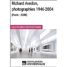 Richard Avedon, photographies 1946-2004 (Paris - 2008): Les Fiches Exposition d'Universalis (French Edition)