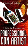 img - for How To Become A Professional Con Artist by Dennis M. Marlock (2001-09-04) book / textbook / text book