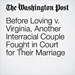 Before Loving v. Virginia, Another Interracial Couple Fought in Court for Their Marriage | DeNeen L. Brown