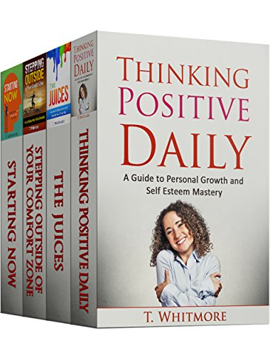 Mindset: 4 Manuscripts - Thinking Positive Daily, The Juices, Stepping Outside of Your Comfort Zone, Starting Now