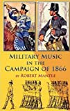 Military Music in Campaign 1866, Robert Mantle, 1906033501