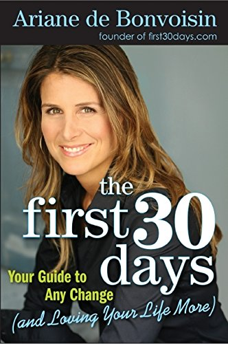 Download The First 30 Days: Your Guide to Any Change (and Loving Your Life More) pdf