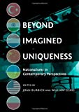 Beyond Imagined Uniqueness: Nationalisms in Contemporary Perspectives, Joan Burbick and William Glass, 1443824097