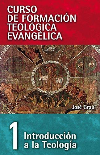 CFT 01- Introduccion a la teologia (Curso de Formacion Teologica Evangelica) (Spanish Edition) [Jose Grau] (Tapa Blanda)