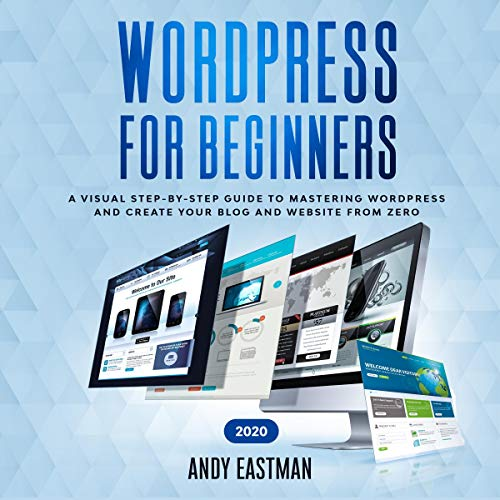 Wordpress for Beginners 2020: Step-by-Step Guide to Mastering Wordpress and Create Your Blog and Website from Zero