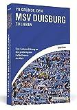 111 Gründe, den MSV Duisburg zu lieben: Eine Liebeserklärung an den großartigsten Fußballverein der Welt