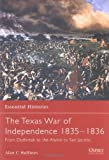 The Texas War of Independence 1835-36: From Outbreak to the Alamo to San Jacinto (Essential Histories)
