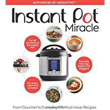 Instant Pot Miracle: From Gourmet to Everyday, 175 Must-Have Recipes