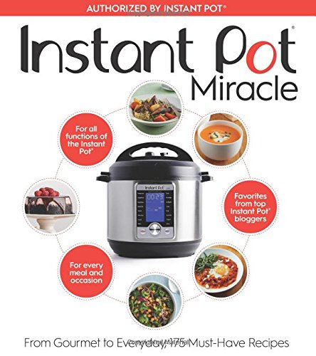 Instant Pot Miracle: From Gourmet to Everyday, 175 Must-Have Recipes by The Editors at Houghton Mifflin Harcourt