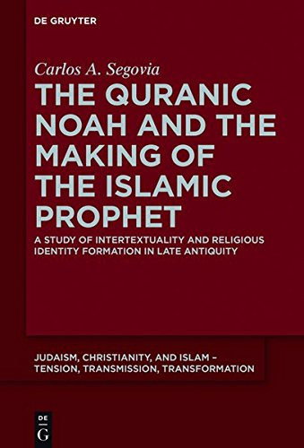 The Quranic Noah and the Making of the Islamic Prophet (Judaism, Christianity, and Islam - Tension, Transmission, Transformation) pdf