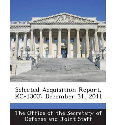 Selected Acquisition Report, Kc-130j: December 31, 2011 (Paperback) - Common pdf epub