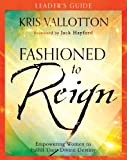 Fashioned to Reign Leader's Guide, Kris Vallotton, 0800796071