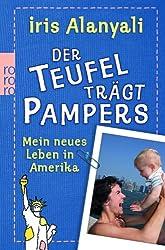 Der Teufel trägt Pampers: Mein neues Leben in Amerika