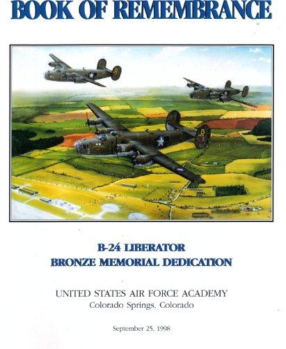 Book of Remembrance: B-24 Liberator Bronze Memorial Dedication - World War II Heavy Bomber