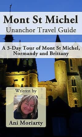 mont st michel unanchor travel guide a 3 day tour of mont st michel normandy and
