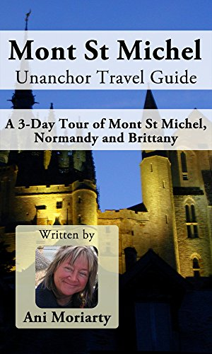 Mont St Michel Unanchor Travel Guide - A 3-Day Tour of Mont St Michel, Normandy and Brittany