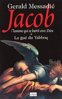 Jacob, Tome 1 : Le gué du Yabboq par Messadié