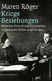 Kriegsbeziehungen: Intimität, Gewalt und Prostitution im besetzten Polen 1939 bis 1945 (Die Zeit des Nationalsozialismus)