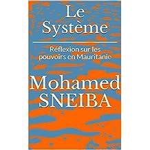 Le Système: Réflexion sur les pouvoirs en Mauritanie (French Edition)