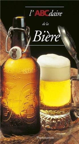L'ABCdaire de la bière Broché – novembre 1998 Jean-Claude Colin Christian Deglas Jean-Louis Sparmont L' ABCdaire de la bière