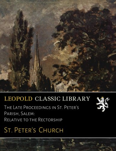 Read Online The Late Proceedings in St. Peter's Parish, Salem: Relative to the Rectorship pdf epub