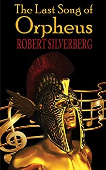 The Last Song of Orpheus Kindle Edition by Robert Silverberg (Author)
