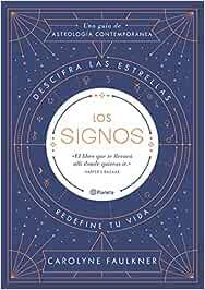 Los signos: Descifra las estrellas, redefine tu vida (Prácticos)
