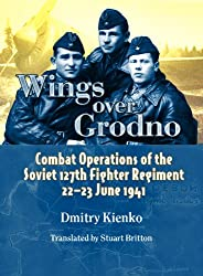 Wings Over Grodno: Combat Operations of the Soviet 127th Fighter Regiment, 22 23 June 1941