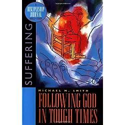 Following God in Tough Times: Suffering (A Discipleship Journal Bible Study)