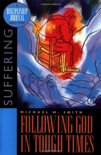Following God in Tough Times: Suffering (A Discipleship Journal Bible Study)
