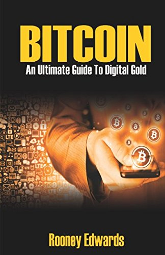 Bitcoin: An Ultimate Guide To Digital Gold