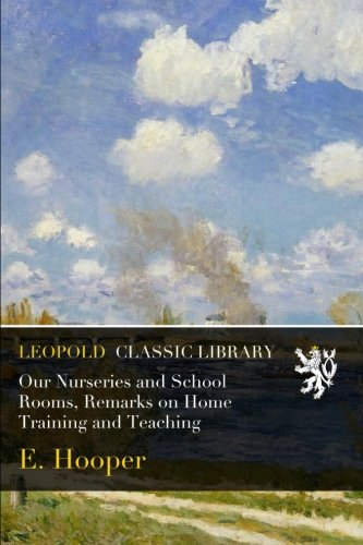 Our Nurseries and School Rooms, Remarks on Home Training and Teaching pdf epub