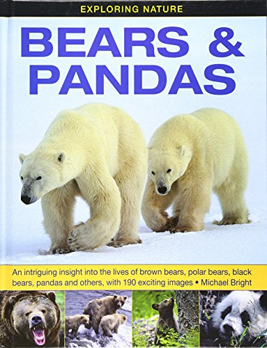 Exploring Nature: Bears & Pandas: An Intriguing Insight Into The Lives Of Brown Bears, Polar Bears, Black Bears, Pan