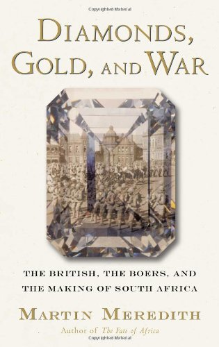 Diamonds, Gold, and War: The British, the Boers, and the Making of South Africa (The South African War 1899 To 1902)