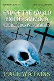 End of the World, End of America, 'the Infection Is from Within', Paul Watkins, 149052620X