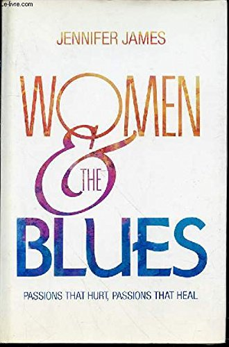 Women and the Blues: Passions That Hurt Passions That Heal