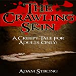 The Crawling Skin: A Creepy Tale For Adults Only | Adam Strong
