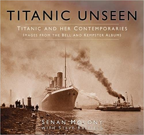 Titanic Unseen: Titanic And Her Contemporaries - Images From The Bell And Kempster Albums por Senan Molony epub