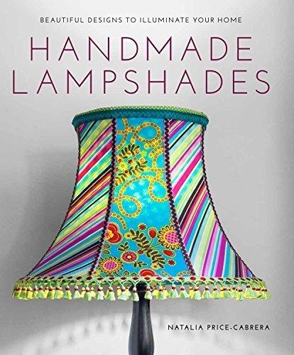 Handmade Lampshades: Beautiful Designs to Illuminate Your Home by Natalia Price-Cabrera (2015-10-07)