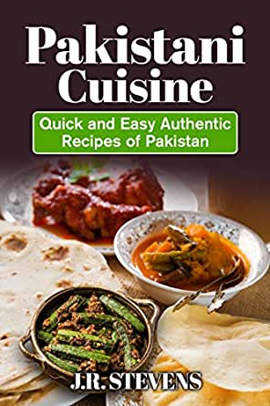 Pakistani Cuisine: Quick and Easy Authentic Recipes of Pakistan