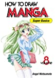 How To Draw Manga: Super Basics, Vol. 8