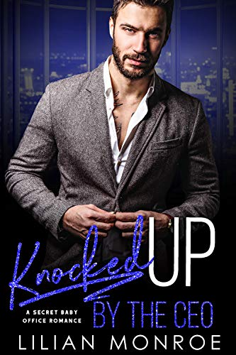 Knocked Up by the CEO: A Secret Baby Office Romance (Knocked Up Series Book  1)