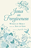 Jesus on Forgiveness: Words of Mercy from the Son of God