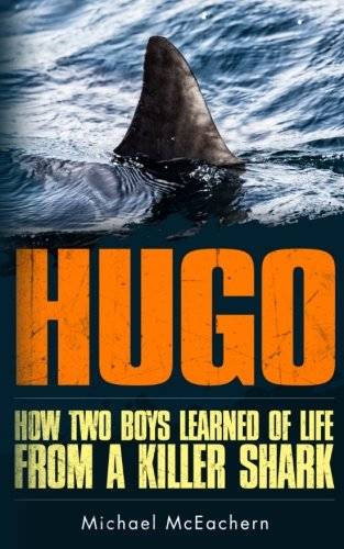Read Online Hugo: How Two Boys Learned of Life from a Killer Shark PDF