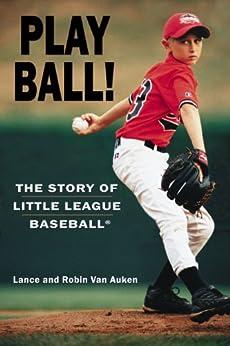 Play Ball! The Story of Little League Baseball by [Van Auken, Robin, Van Auken, Lance]