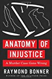 Anatomy of Injustice, Raymond Bonner, 0307700216